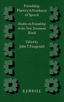 Friendship, Flattery, and Frankness of Speech: Studies on Friendship in the New Testament World