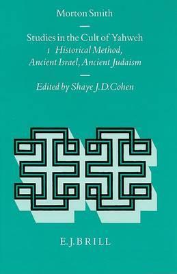 Studies in the Cult of Yahweh: Volume 1. Studies in Historical Method, Ancient Israel, Ancient Judaism