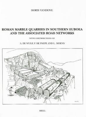 Roman Marble Quarries in Southern Euboea: And the Associated Road Systems