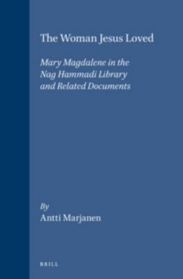 The Woman Jesus Loved: Mary Magdalene in the Nag Hammadi Library and Related Documents