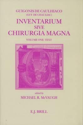 Inventarium Sive Chirurgia Magna: Volume 1: Text