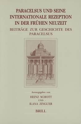 Paracelsus und Seine Internationale Rezeption in der Fruhen Neuzeit: Beitrage eur Geschichte des Paracelsismus