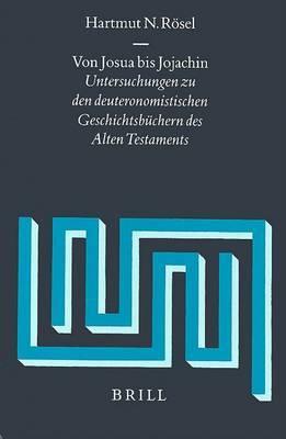 Von Josua bis Jojachin: Untersuchungen zu den deuteronomistischen Geschichtsbuchern des Alten Testaments