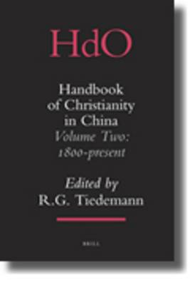 Handbook of Christianity in China: <i>Volume Two: 1800 - present</i>