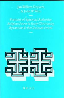 Portraits of Spiritual Authority: Religious Power in Early Christianity, Byzantium and the Christian Orient