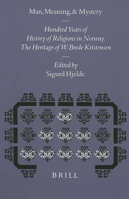 Man, Meaning, and Mystery: 100 Years of History of Religions in Norway. The Heritage of W. Brede Kristensen