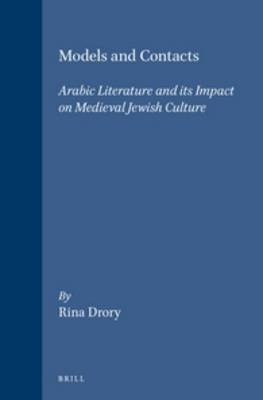Models and Contacts: Arabic Literature and its Impact on Medieval Jewish Culture