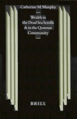 Wealth in the Dead Sea Scrolls and in the Qumran Community