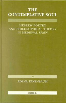 The Contemplative Soul: Hebrew Poetry and Philosophical Theory in Medieval Spain