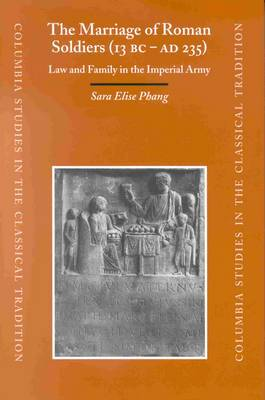 The Marriage of Roman Soldiers, 13 BC - AD 235: Law and Family in the Imperial Army