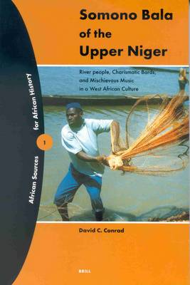 Somono Bala of the Upper Niger: River People, Charismatic Bards, and Mischieveous Music in a West African Culture