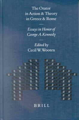 The Orator in Action and Theory in Greece and Rome: Essays in Honor of George A. Kennedy