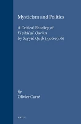 Mysticism and Politics: A Critical Reading of <i>Fi z ilal al- Qur'an</i> by Sayyid Qut b (1906-1966)