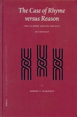 Case of Rhyme versus Reason: Ibn al-Rumi and His Poetics in Context
