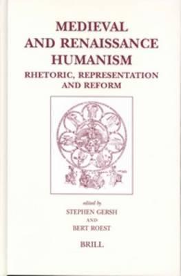 Medieval and Renaissance Humanism: Rhetoric, Representation and Reform