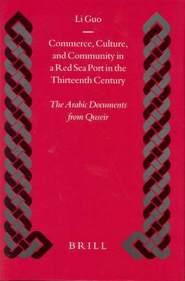 Commerce,Culture,and Community in a Red Sea Port in the Thirteenth Century: The Arabic Documents from Quseir