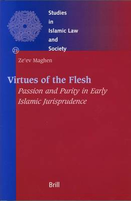 Virtues of the Flesh: Passion and Purity in Early Islamic Jurisprudence