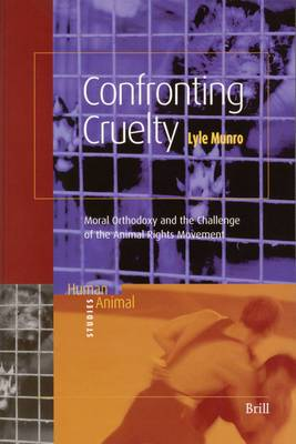 Confronting Cruelty: Moral Orthodoxy and the Challenge of the Animal Rights Movement