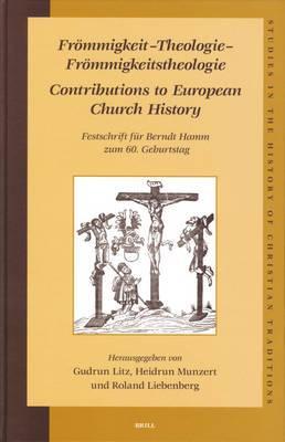 Frommigkeit, Theologie, Frommigkeitstheologie. Contributions to European Church History: Festschrift fur Berndt Hamm Zum 60. Geburtstag