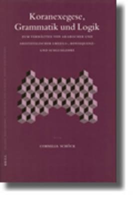 Koranexegese, Grammatik Und Logik: Zum Verhaltnis Von Arabischer Und Aristotelischer Urteils-, Konsequenz- Und Schlusslehre