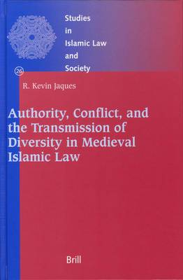 Authority, Conflict, and the Transmission of Diversity in Medieval Islamic Law
