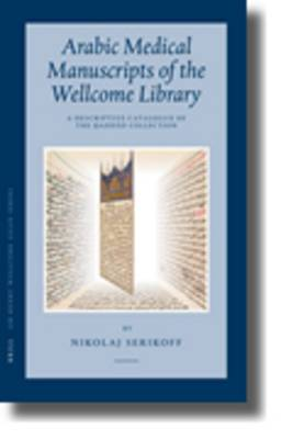 Arabic Medical Manuscripts of the Wellcome Library: A Descriptive Catalogue of the Haddad Collection (WMS Arabic401-487)