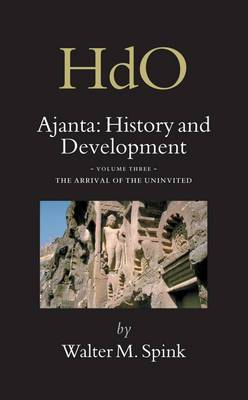 Ajanta: History and Development, Volume 3 The Arrival of the Uninvited