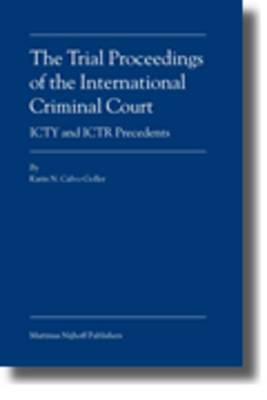 The Trial Proceedings of the International Criminal Court: ICTY and ICTR Precedents