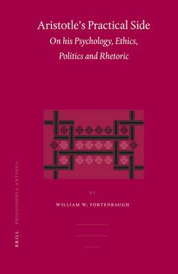 Aristotle's Practical Side: On his Psychology, Ethics, Politics and Rhetoric