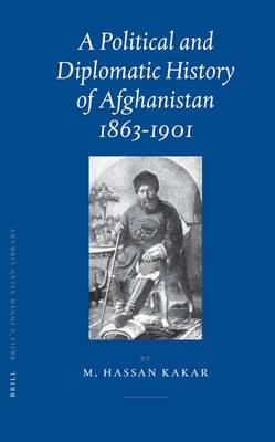 A Political and Diplomatic History of Afghanistan, 1863-1901