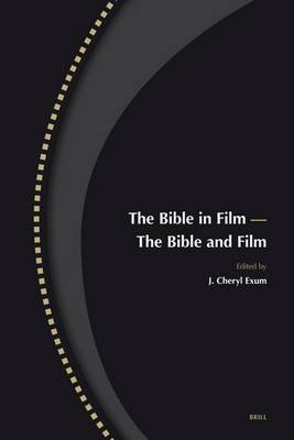 The Bible in Film - The Bible and Film: Reprinted from Biblical Interpretation: Volume 14,1-2