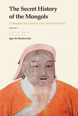 The Secret History of the Mongols (2 vols): A Mongolian Epic Chronicle of the Thirteenth Century