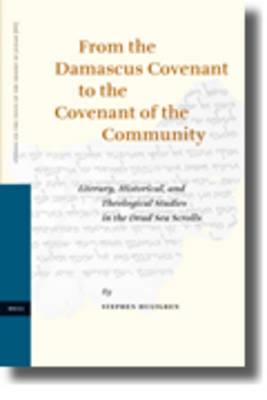 From the Damascus Covenant to the Covenant of the Community: Literary, Historical, and Theological Studies in the Dead Sea Scrolls