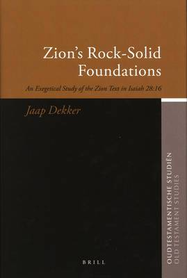 Zion's Rock-solid Foundations: An Exegetical Study of the Zion Text in Isaiah 28:16