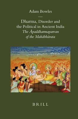 Dharma, Disorder and the Political in Ancient India: The Apaddharmaparvan of the Mahabharata