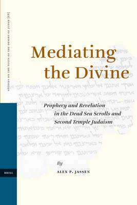 Mediating the Divine: Prophecy and Revelation in the Dead Sea Scrolls and Second Temple Judaism