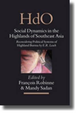 Social Dynamics in the Highlands of Southeast Asia: Reconsidering Political Systems of Highland Burma by E.R. Leach