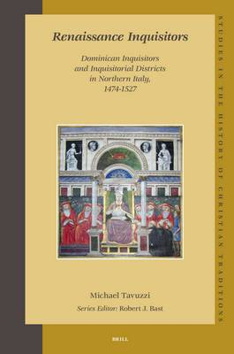 Renaissance Inquisitors: Dominican Inquisitors and Inquisitorial Districts in Northern Italy, 1474-1527