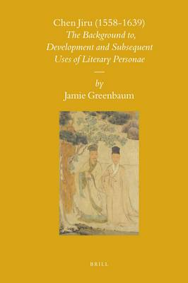 Chen Jiru (1558-1639): The Development and Subsequent Uses of Literary Personae