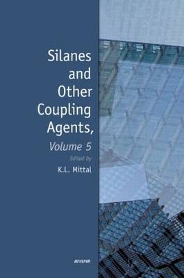 Silanes and Other Coupling Agents: Volume 5