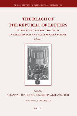 The Reach of the Republic of Letters: Literary and Learned Societies in Late Medieval and Early Modern Europe