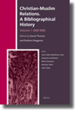 Christian-Muslim Relations. A Bibliographical History. Volume 1 (600-900)