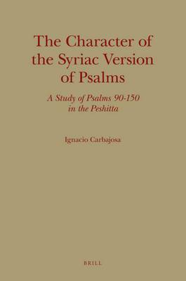 The Character of the Syriac Version of Psalms: A Study of Psalms 90-150 in the Peshitta