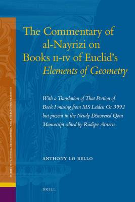 The Commentary of Al-Nayrizi on Books II-IV of Euclid's Elements of Geometry: With a Translation of That Portion of Book I Missing from Ms. Leiden or. 399.1 but Present in the Newly Discovered QOM Manuscript Edited by Rudiger Arnzen