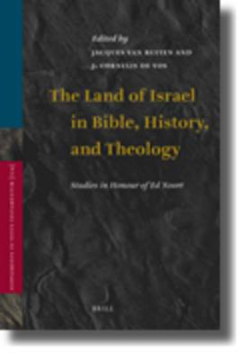 The Land of Israel in Bible, History, and Theology: Studies in Honour of Ed Noort
