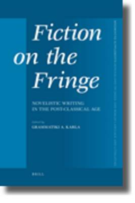 Fiction on the Fringe: Novelistic Writing in the Post-Classical Age