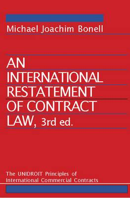An International Restatement of Contract Law: The UNIDROIT Principles of International Commercial Contracts: 3rd Edition