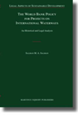 The World Bank Policy for Projects on International Waterways: An Historical and Legal Analysis