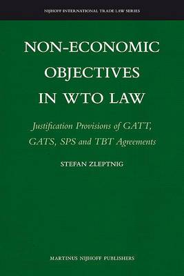 Non-Economic Objectives in WTO Law: Justification Provisions of GATT, GATS, SPS and TBT Agreements