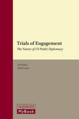 Trials of Engagement: The Future of US Public Diplomacy